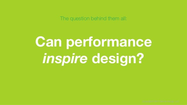 Copyright © 2017 Sterner Design, LLC Can performance inspire design? The question behind them all: