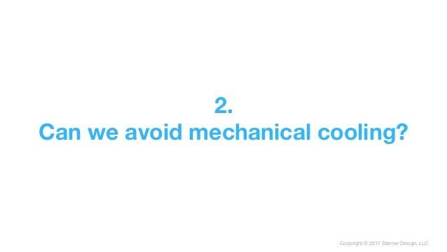 Copyright © 2017 Sterner Design, LLC 2. Can we avoid mechanical cooling?