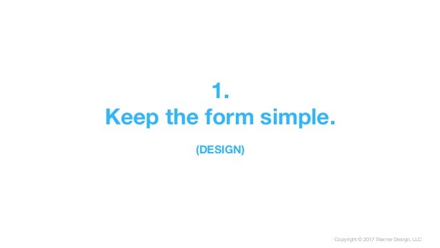 Copyright © 2017 Sterner Design, LLC 1. Keep the form simple.  (DESIGN)