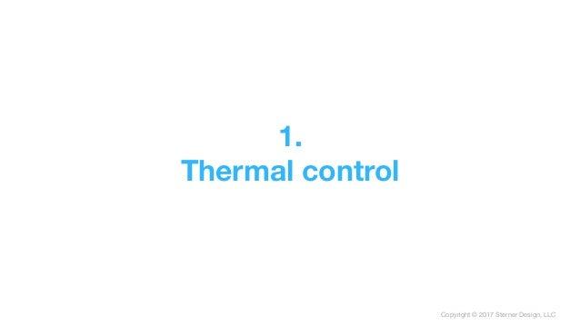 Copyright © 2017 Sterner Design, LLC 1. Thermal control
