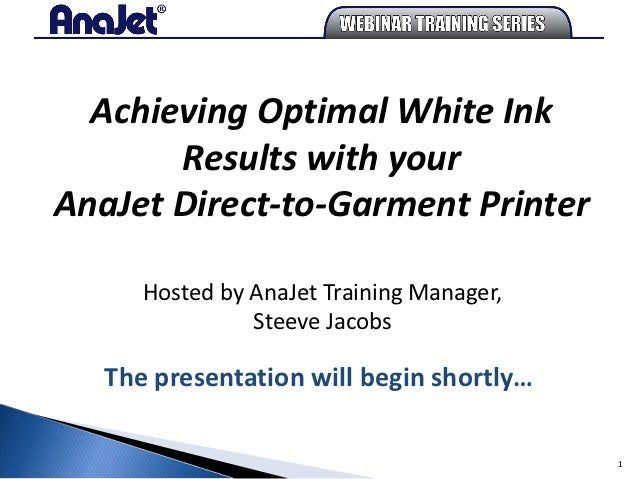 Achieving Optimal White Ink       Results with yourAnaJet Direct-to-Garment Printer      Hosted by AnaJet Training Manager...