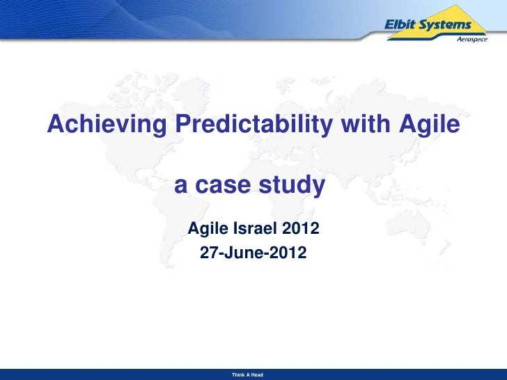 Achieving Predictability with Agile          a case study           Agile Israel 2012            27-June-2012             ...