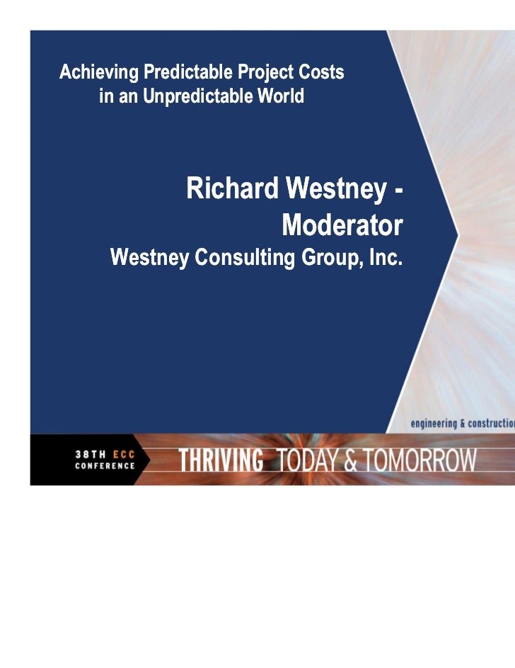 Achieving Predictable Project Costs    in an Unpredictable World               Richard Westney -                      Mode...