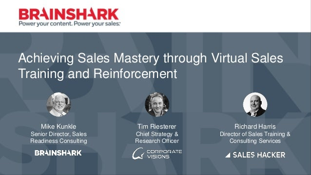 Achieving Sales Mastery through Virtual Sales Training and Reinforcement Mike Kunkle Senior Director, Sales Readiness Cons...