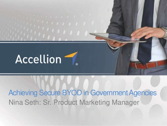 Achieving Secure BYOD in GovernmentAgencies Nina Seth: Sr. Product Marketing Manager