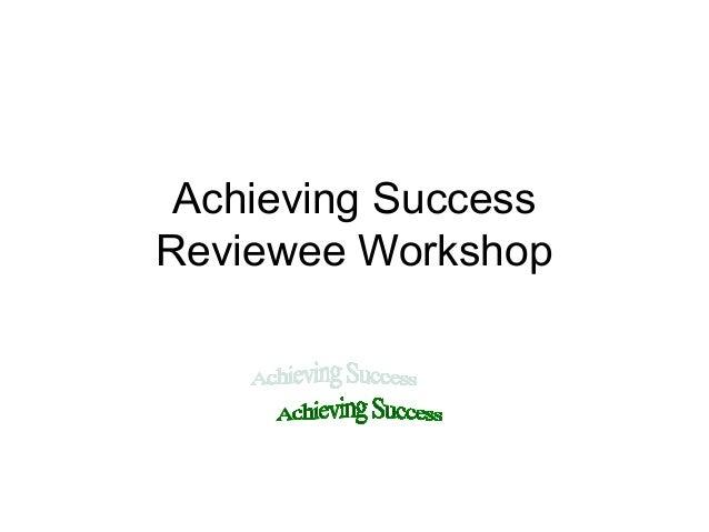 Achieving SuccessReviewee Workshop