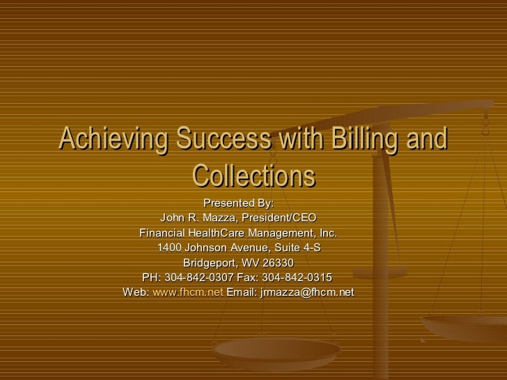 Achieving Success with Billing and           Collections                    Presented By:            John R. Mazza, Presid...