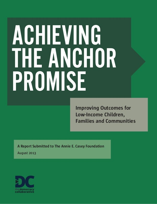 ACHIEVING THE ANCHOR PROMISE Improving Outcomes for Low-Income Children, Families and Communities  A Report Submitted to T...