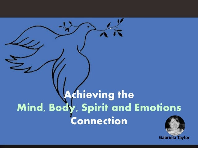 Achieving the Mind, Body, Spirit and Emotions Connection Gabriela Taylor