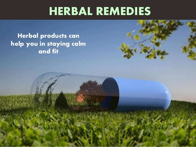 Herbal products can help you in staying calm and fit HERBAL REMEDIES