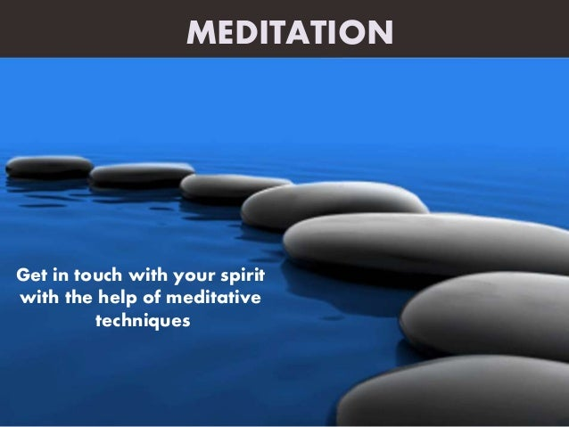 Get in touch with your spirit with the help of meditative techniques MEDITATION