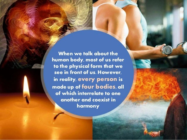 When we talk about the human body, most of us refer to the physical form that we see in front of us. However, in reality, ...
