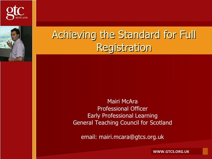 Achieving the Standard for Full Registration Mairi McAra Professional Officer Early Professional Learning General Teaching...