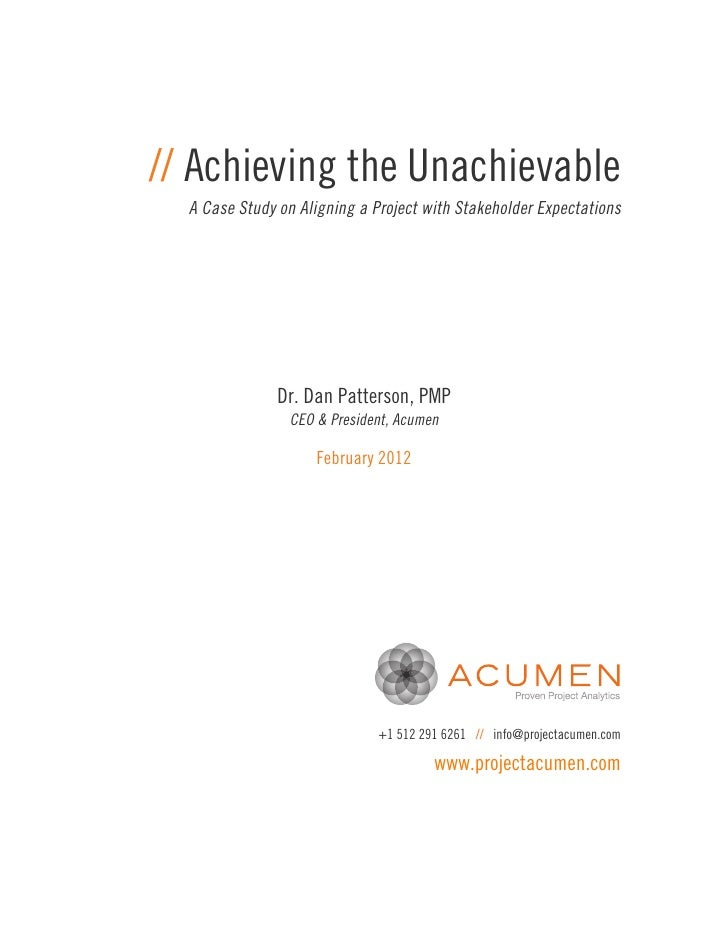 // Achieving the Unachievable  A Case Study on Aligning a Project with Stakeholder Expectations               Dr. Dan Patt...