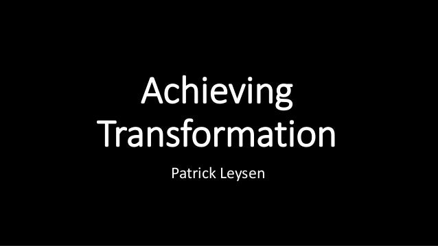 Achieving Transformation Patrick Leysen