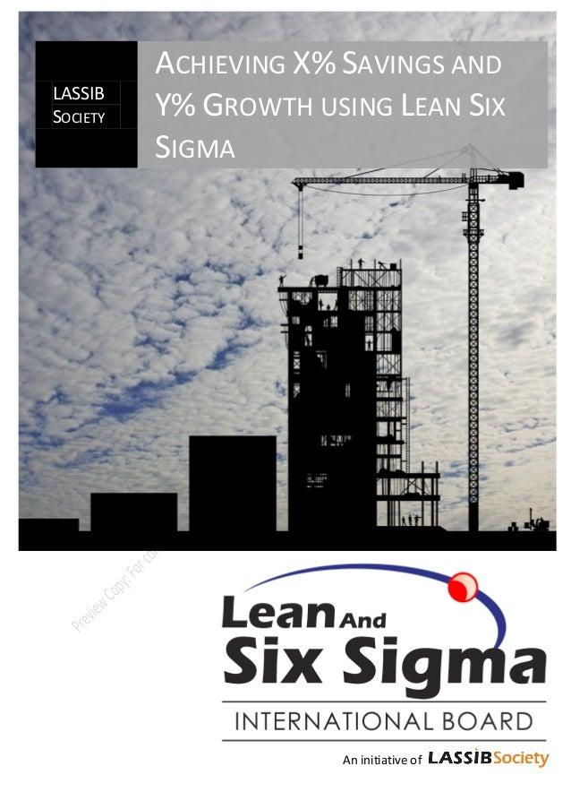 ACHIEVING X% SAVINGS ANDLASSIBSOCIETY   Y% GROWTH USING LEAN SIX          SIGMA                           An initiative of...
