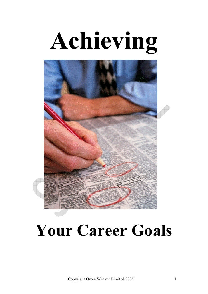 AchievingYour Career Goals    Copyright Owen Weaver Limited 2008   1