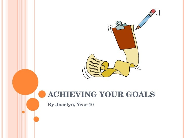 ACHIEVINGYOURGOALS ByJocelyn,Year10