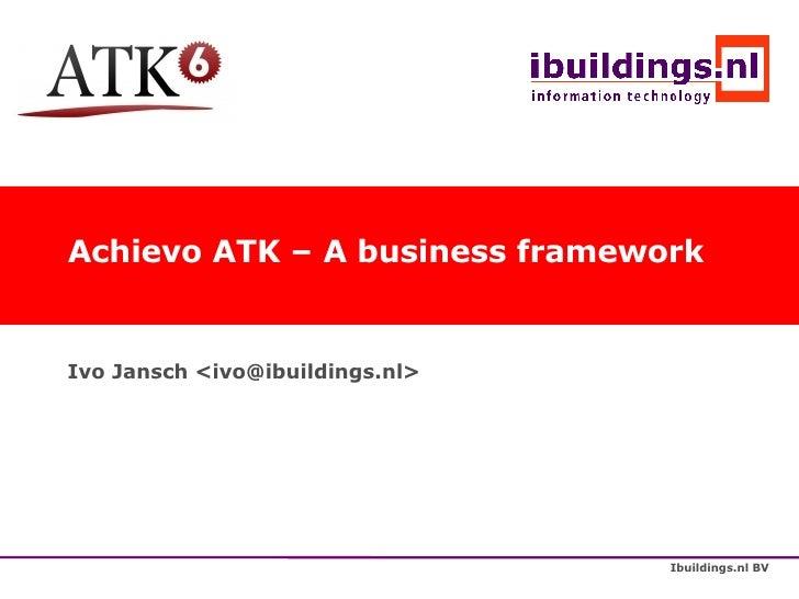 Achievo ATK – A business framework Ivo Jansch <ivo@ibuildings.nl>