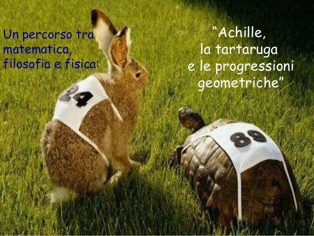 """Un percorso tra matematica, filosofia e fisica:  """"Achille, la tartaruga e le progressioni geometriche"""""""