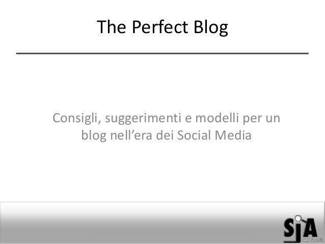 The Perfect Blog  Consigli, suggerimenti e modelli per un blog nell'era dei Social Media