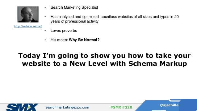 searchmarketingexpo.com @sjachille #SMX #22B • Search Marketing Specialist • Has analysed and optimized countless websites...