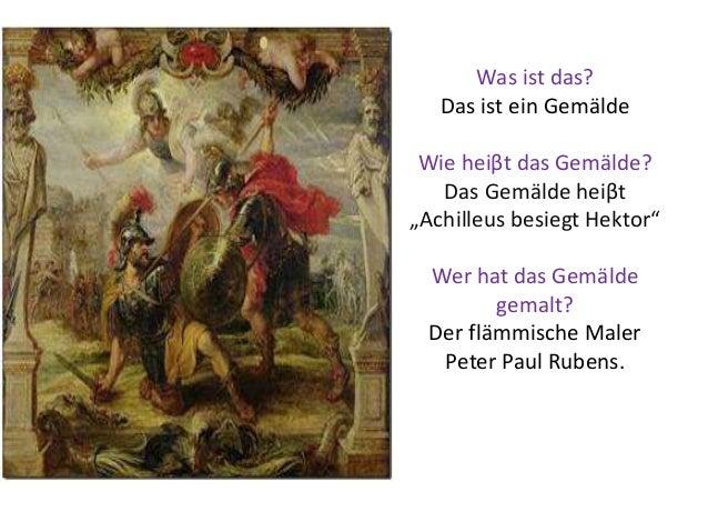 """Was ist das? Das ist ein Gemälde Wie heiβt das Gemälde? Das Gemälde heiβt """"Achilleus besiegt Hektor"""" Wer hat das Gemälde g..."""