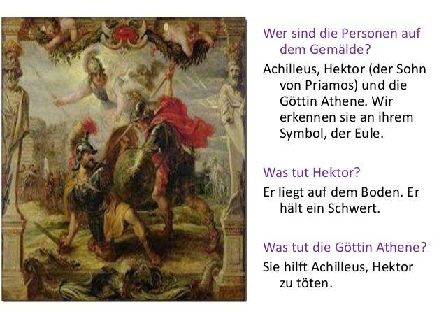 Wer sind die Personen auf dem Gemälde? Achilleus, Ηektor (der Sohn von Priamos) und die Göttin Athene. Wir erkennen sie an...