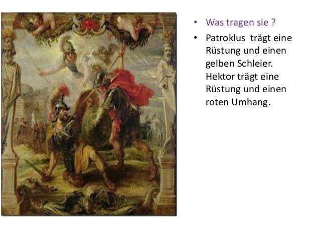 • Was tragen sie ? • Patroklus trägt eine Rüstung und einen gelben Schleier. Hektor trägt eine Rüstung und einen roten Umh...