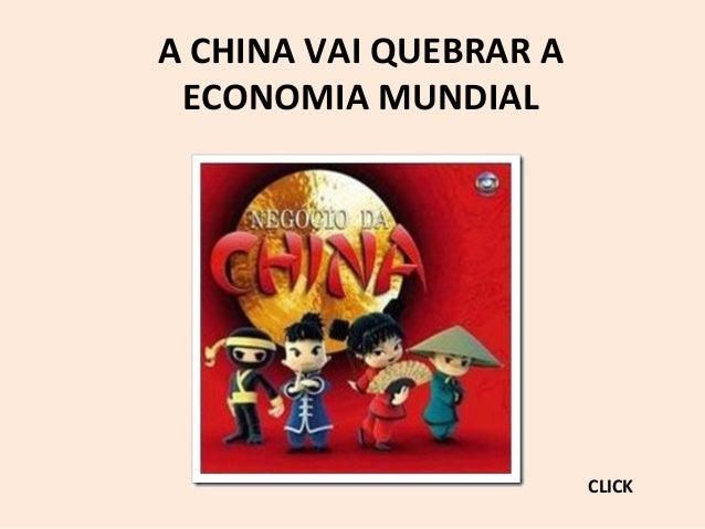 A CHINA VAI QUEBRAR A ECONOMIA MUNDIAL CLICK