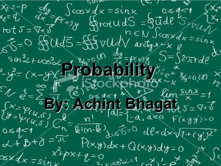 Probability   By: Achint Bhagat