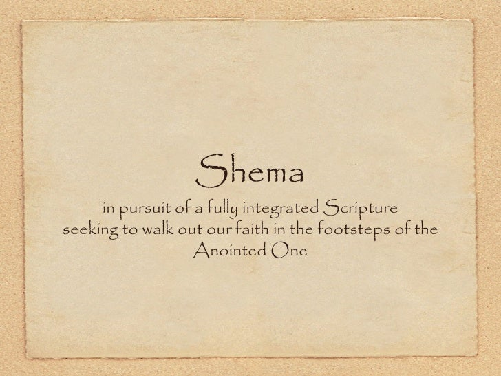 Shema     in pursuit of a fully integrated Scriptureseeking to walk out our faith in the footsteps of the                 ...