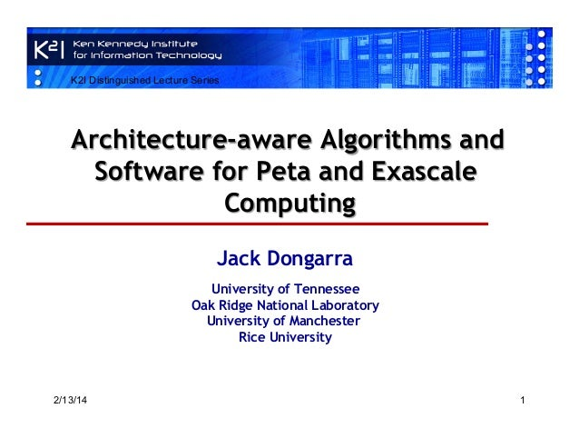 K2I Distinguished Lecture Series  Architecture-aware Algorithms and Software for Peta and Exascale Computing Jack Dongarra...