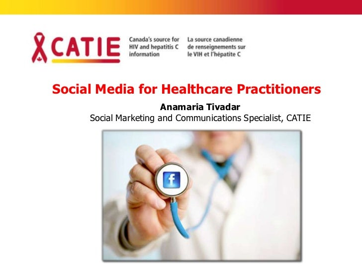 Social Media for Healthcare Practitioners                       Anamaria Tivadar     Social Marketing and Communications S...