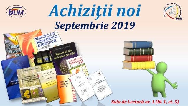 Achiziţii noi Septembrie 2019 Sala de Lectură nr. 1 (bl. 1, et. 5)