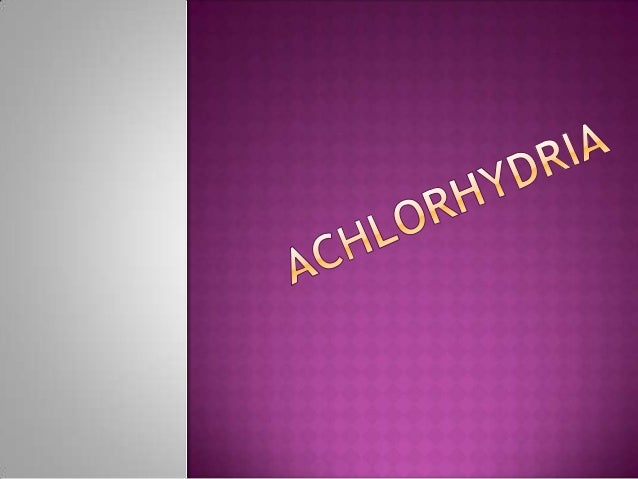  Achlorhydria  is the absence of hydrochloric acid in the gastric secretions. Patient with this condition fall into two g...