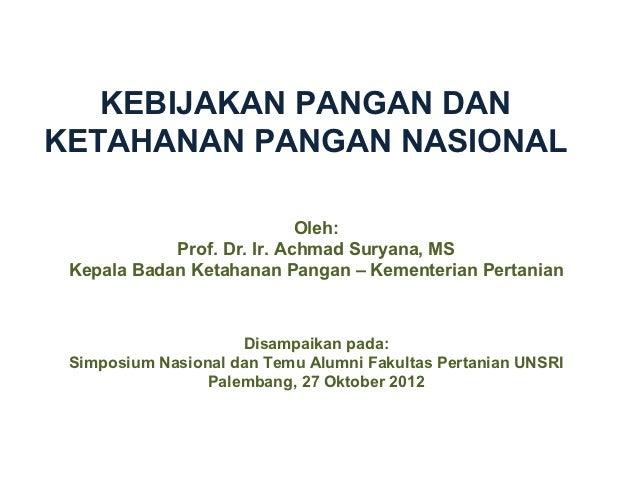 KEBIJAKAN PANGAN DANKETAHANAN PANGAN NASIONAL                            Oleh:            Prof. Dr. Ir. Achmad Suryana, MS...