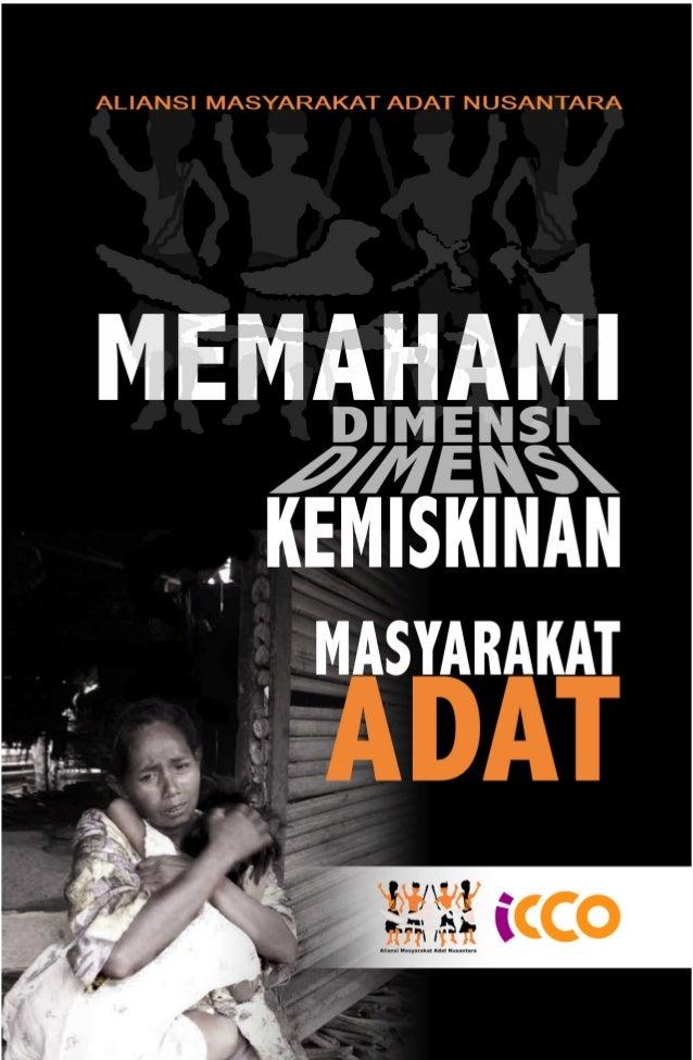i MEMAHAMI DIMENSI-DIMENSI KEMISKINAN MASYARAKAT ADAT ICCO Aliansi Masyarakat Adat Nusantara (AMAN) Copyright © AMAN, ICCO...