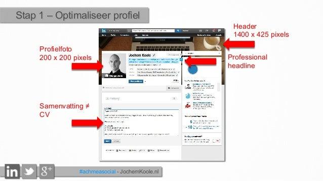 #achmeasocial - JochemKoole.nl Stap 1 – Optimaliseer profiel Profielfoto 200 x 200 pixels Header 1400 x 425 pixels Samenva...
