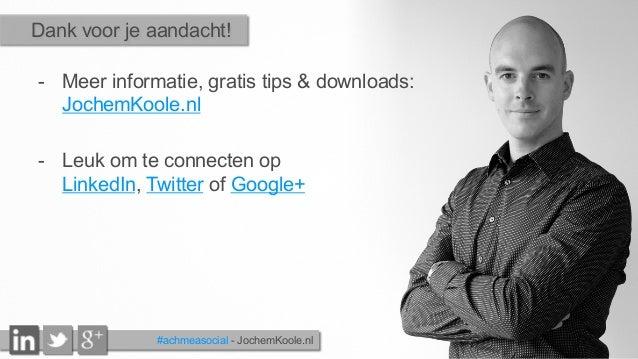 - Meer informatie, gratis tips & downloads: JochemKoole.nl - Leuk om te connecten op LinkedIn, Twitter of Google+ Dank v...