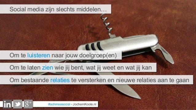Social media zijn slechts middelen… Om te luisteren naar jouw doelgroep(en) #achmeasocial - JochemKoole.nl Om te laten zie...