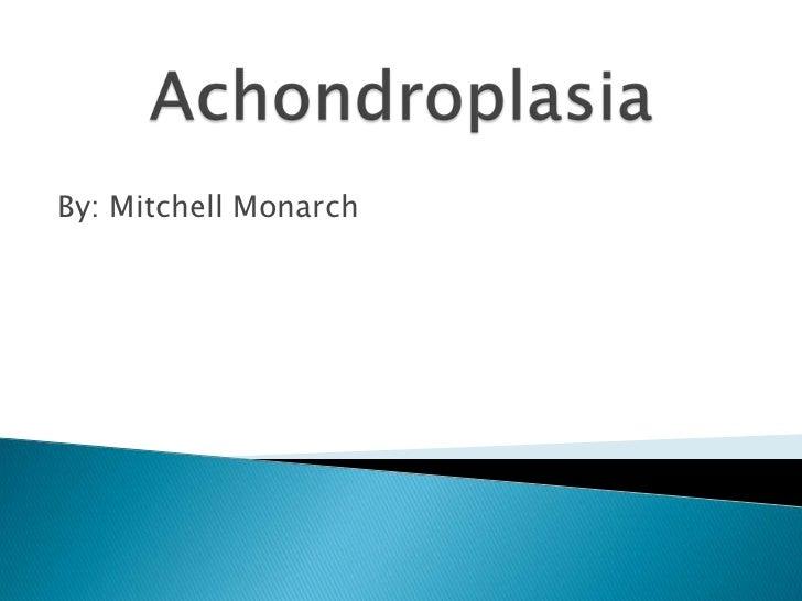 Achondroplasia<br />By: Mitchell Monarch<br />