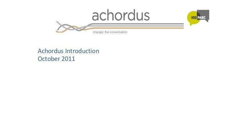 Achordus Introduction<br />October 2011<br />change: the conversation<br />