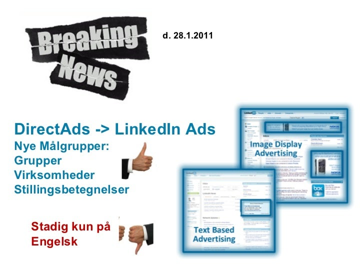 Side  d. 28.1.2011 DirectAds -> LinkedIn Ads Nye Målgrupper: Grupper Virksomheder Stillingsbetegnelser Stadig kun på  Enge...