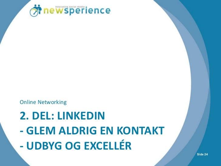 2. DEL: LINKEDIN  - GLEM ALDRIG EN KONTAKT - UDBYG OG EXCELLÉR <ul><li>Online Networking </li></ul>Side