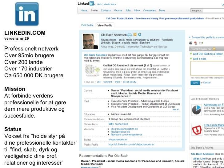 Side  LINKEDIN.COM verdens nr 29 Professionelt netværk Over 95mio brugere Over 200 lande Over 170 industrier Ca 650.000 DK...