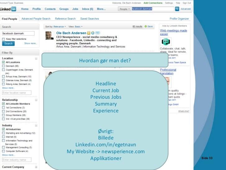 Side  Hvordan gør man det? Headline Current Job Previous Jobs Summary Experience Øvrigt: Billede Linkedin.com/in/egetnavn ...