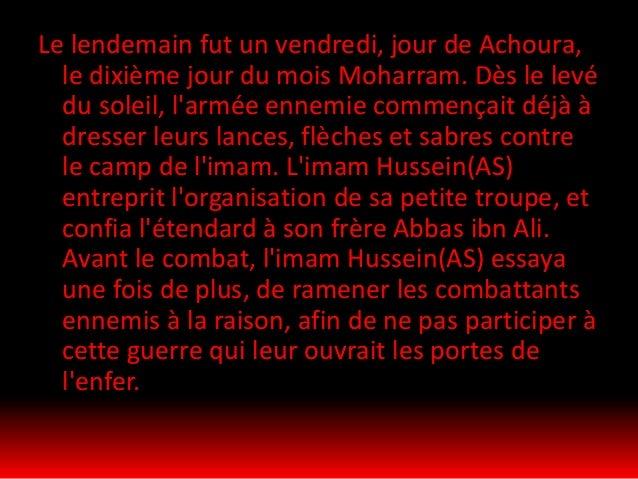 Chacun des partisans était tué tout seul , d'une façon tragique et inhumaine devant les yeux de l'Imam . Zeyneb, soeur de ...
