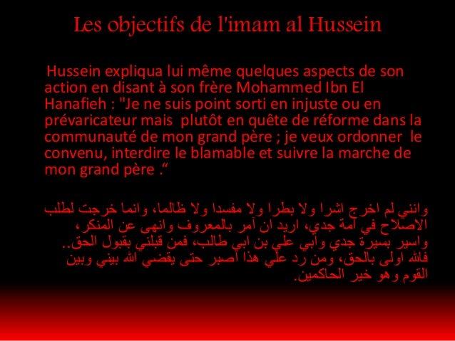 Il était clair que l'imam Hussein par son soulèvement contre la dictature omeyyade, ne voulait pas prendre le pouvoir, et ...
