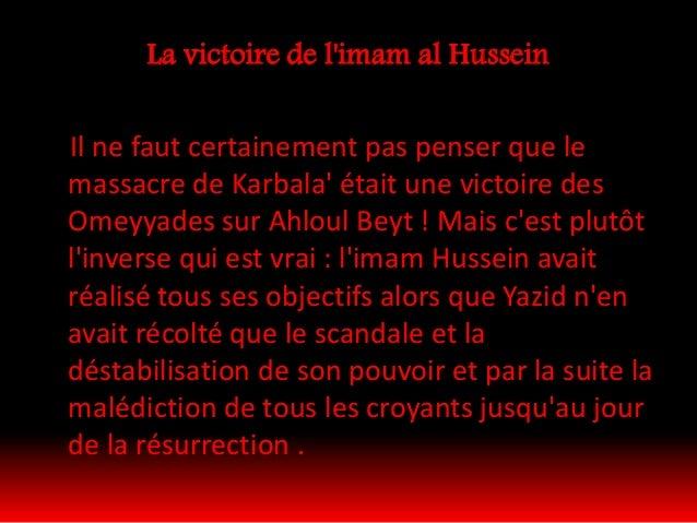 Et c'est seulement lorsqu'on prend état de la valeur et de la grandeur de l'imam Hussein (psl) que l'on peut évaluer à sa ...